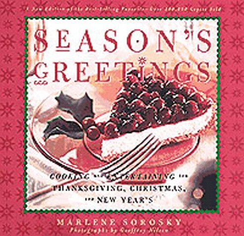 Season's Greetings: Cooking and Entertaining for Thanksgiving, Christmas, and New Year's (0811816680) by Marlene Sorosky