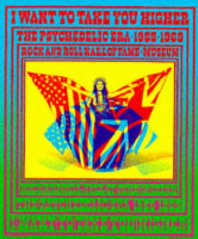 9780811817004: I Want to Take You Higher: The Psychedelic Era 1965-1969 [Lingua Inglese]: Rock and Roll Hall of Fame and Museum