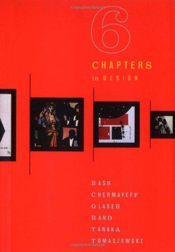 9780811817226: 6 Chapters in Design: Saul Bass, Ivan Chermayeff, Milton Glaser, Paul Rand, Ikko Tanaka, Henryk Tomaszewski