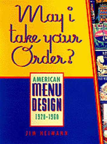 May I Take Your Order: American Menu Design 1920-1960 (0811817830) by Heimann, Jim
