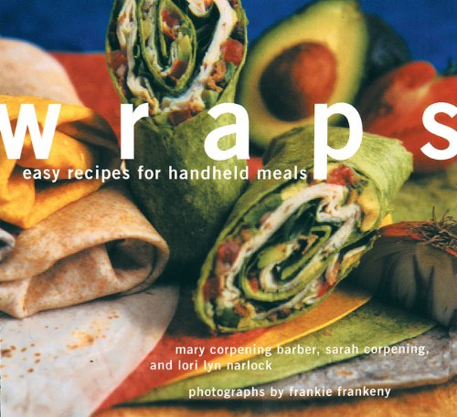 9780811818124: Wraps: Easy Recipes for Handheld Meals