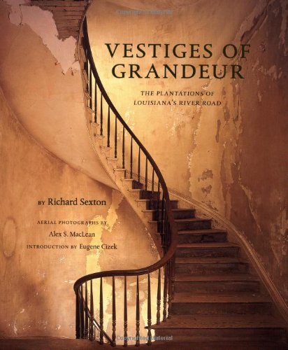 Vestiges of Grandeur: Plantations of Louisiana's River: Richard Sexton and