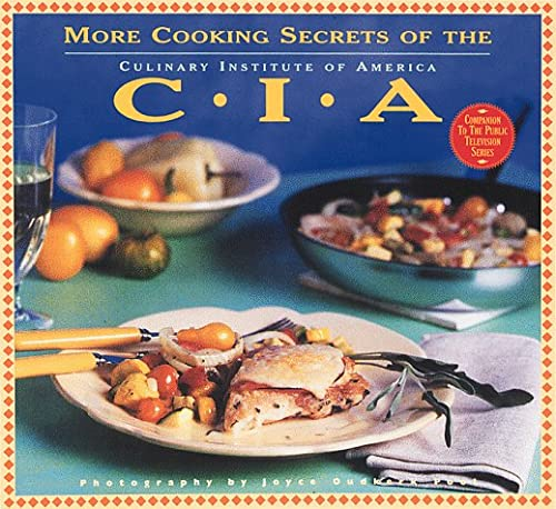 MORE COOKING SECRETS OF THE CIA: Culinary Institute of America's Companion Book to the PBS Televi...