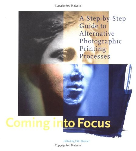 9780811818940: Coming Into Focus: A Step-By-Step Guide to Alternative Photographic Printing Processes: A Step-by-step Guide to Alternative Photographic and Printing Processes