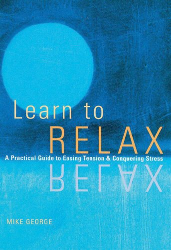 Learn to Relax : A Practical Guide to Easing Tension & Conquering Stress