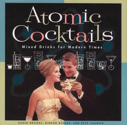 9780811819268: Atomic Cocktails: Mixed Drinks for Modern Times
