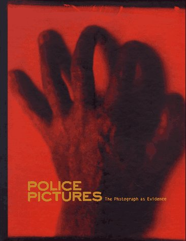 Police Pictures - The Photograph as Evidence: Philips, Sandra S. / Haworth-Booth, Mark / Squiers, ...