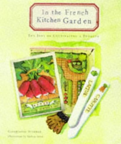 In the French Kitchen Garden: The Joys of Cultivating a Potager (0811820343) by Georgeanne Brennan