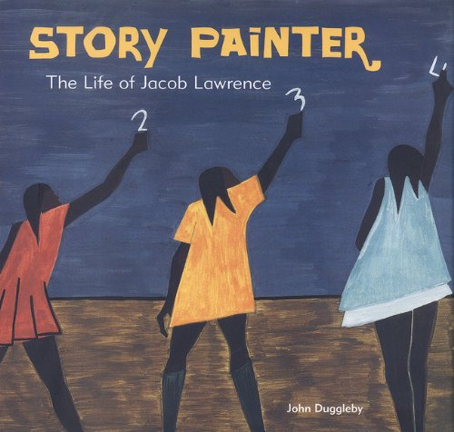 STORY PAINTER; The life of Jacob Lawrence