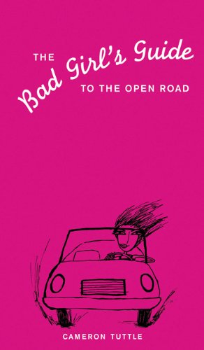 9780811821704: The Bad Girl's Guide to the Open Road