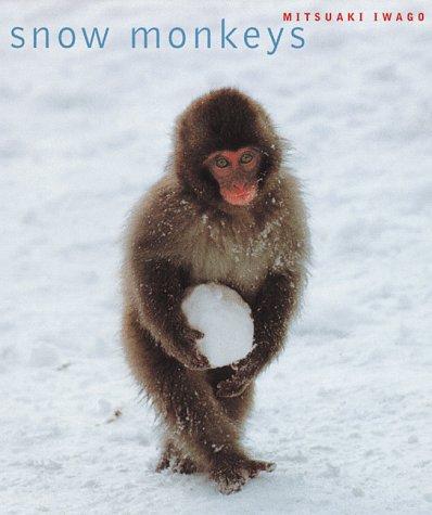 Snow Monkeys: Mitsuaki Iwago; Hideko Iwago