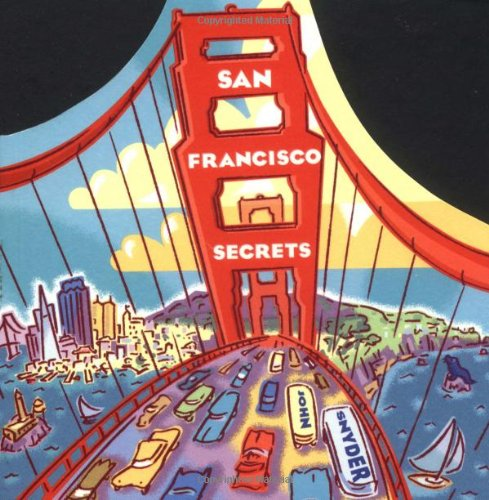 San Francisco Secrets: Fanscinating Facts about the City by the Bay (0811822222) by John Snyder