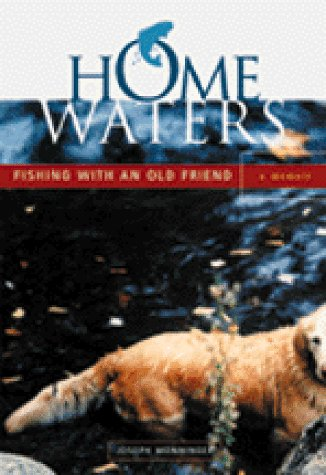 Home Waters: Fishing With an Old Friend: Monninger, Joseph