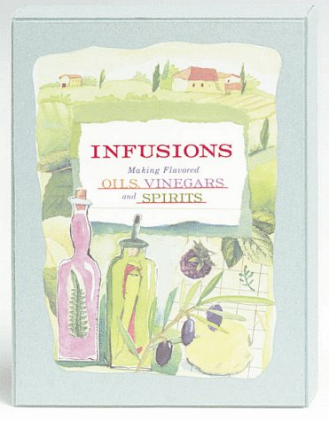 Infusions: Making Flavored Oils, Vinegars, and Spirits: Sweet, Melissa