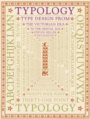 Typology: Type Design from the Victorian Era to the Digital Age: Heller, Steven; Fili, Louise