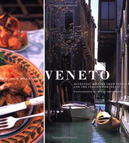 Veneto: Authentic Recipes from Venice and the: della Croce, Julia