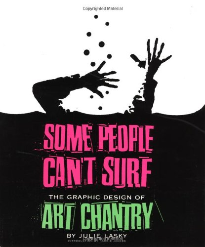 Some People Can't Surf: The Graphic Design of Art Chantry: Lasky, Julie;Chantry, Art