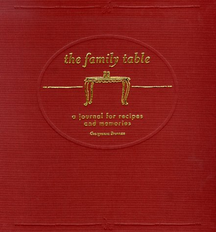 The Family Table: A Journal for Recipes and Memories (0811824128) by Georgeanne Brennan