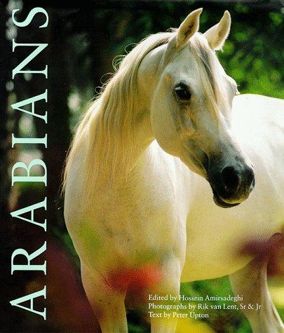 Arabians: The Classic Arabian Horse: Upton, Peter;Amirsadeghi, Hossein