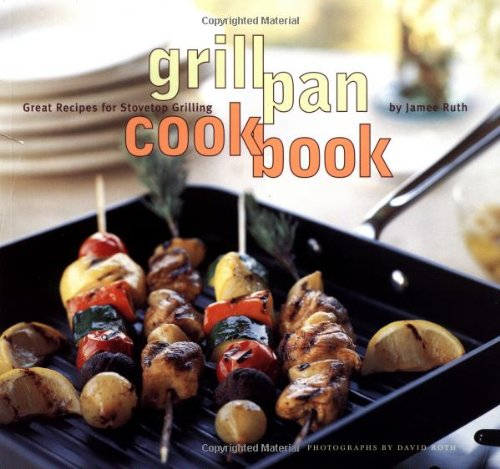 Grill Pan Cookbook: Great Recipes for Stovetop: Jamee Ruth; Photographer-David
