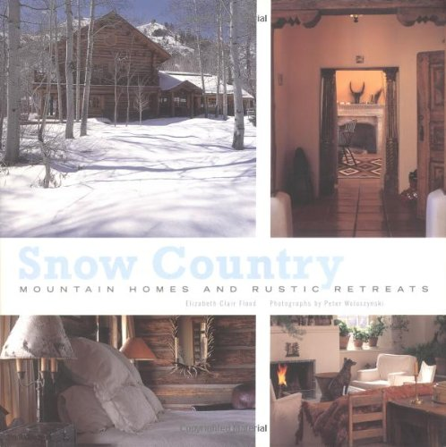 9780811824514: Snow Country: Mountain Homes and Rustic Retreats