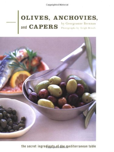 9780811824941: Olives, Anchovies, and Capers: The Secret Ingredients of the Mediterranean Table