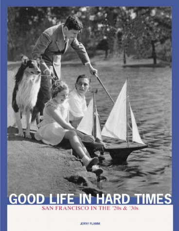 9780811825566: Good Life in Hard Times: San Franicisco in the '20s and '30s