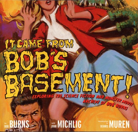9780811825726: It Came from Bob's Basement: Exploring the Science Fiction and Monster Movie Archive of Bob Burns