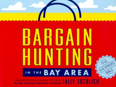 Bargain Hunting in the Bay Area (Bargain Hunting in the Bay Area, 13th ed.): Socolich, Sally
