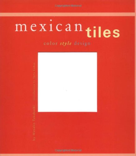 9780811826297: Mexican Tiles: Color, Style, Design