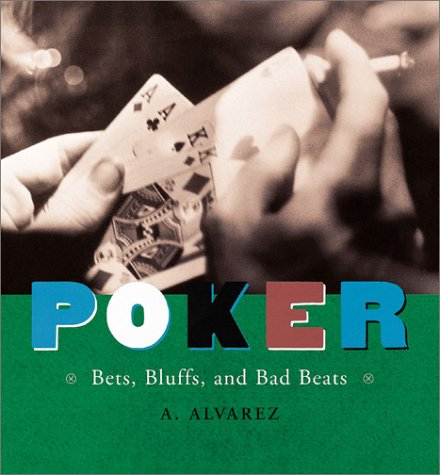 Poker : Bets, Bluffs and Bad Beats: Al Alvarez