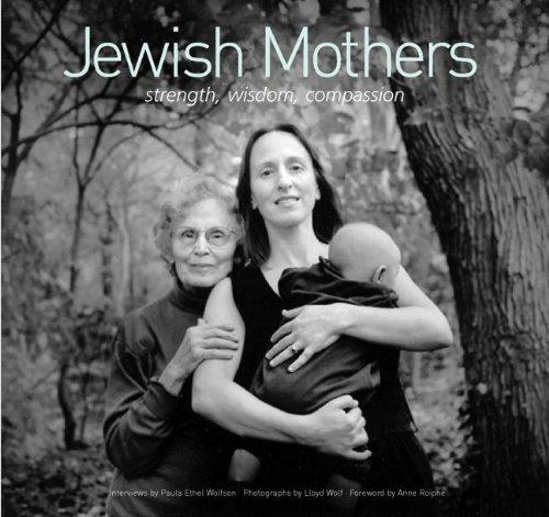 Jewish Mothers: Strength, Wisdom, Compassion: Wolfson, Paula; Wolf, Lloyd; (Photographer); Roiphe, ...