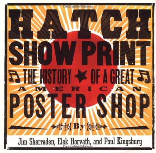 9780811828567: Hatch Show Print: The History of a Great American Poster Shop
