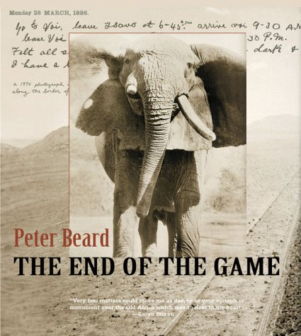 9780811828819: The End of the Game: The Last Word from Paradise - A Pictorial Documentation of the Origins, History & Prospects of the Big Game in Africa
