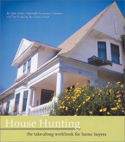 House Hunting : the Take-Along Workbook for Home Buyers