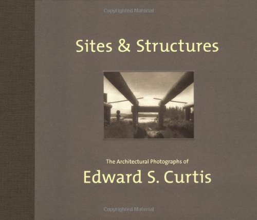 9780811829380: Sites & Structures: The Architectural Photographs of Edward S. Curtis