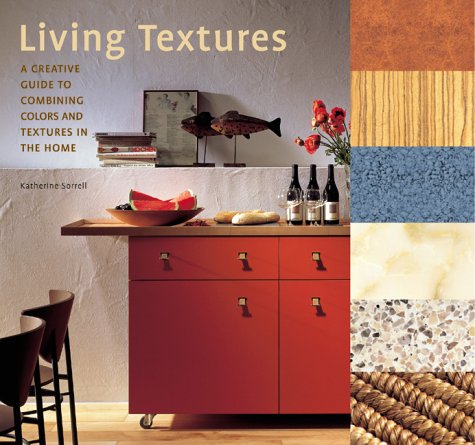 Living Textures: A Creative Guide to Combining: Sorrell, Katherine
