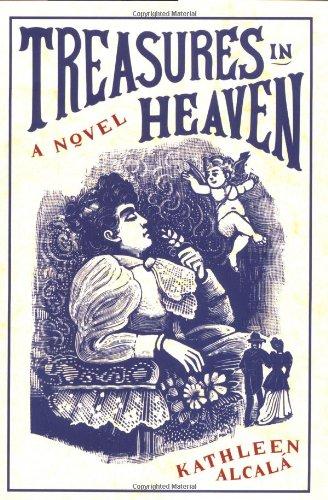 Treasures in Heaven: A Novel: Kathleen Alcala
