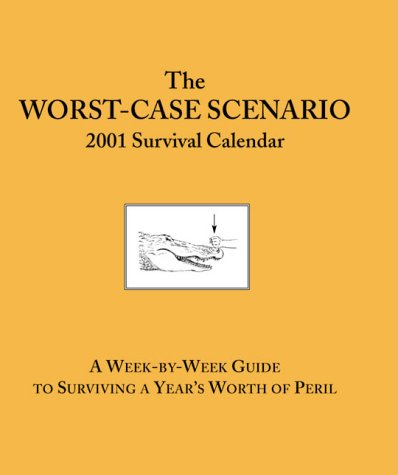 9780811829601: The Worst Case Scenario Survival 2001 Calendar
