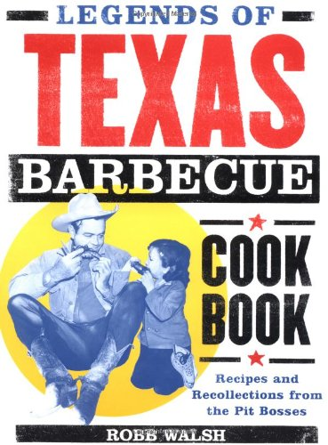 9780811829618: Legends of the Texas Barbecue Cookbook: Recipes and Recollections from the Pit Bosses