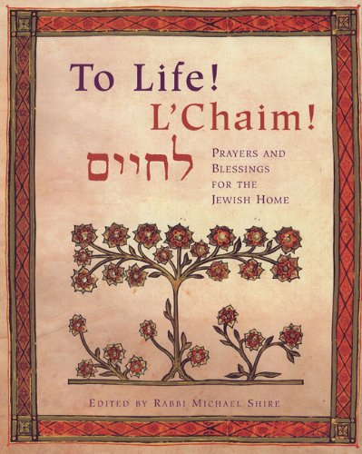 To Life! L'Chaim! -Prayers and Blessings for the Jewish Home: Michael Shire; Rabbi Michael ...