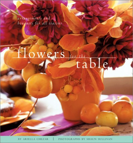 9780811829656: Flowers for the Table: Arrangements and Bouquets for All Seasons
