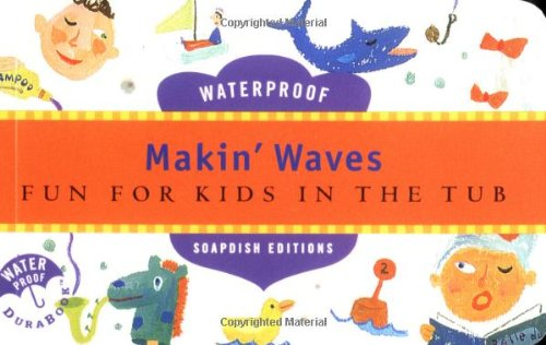 9780811829717: Makin' Waves: Fun for Kids in the Tub (Soapdish Editions)