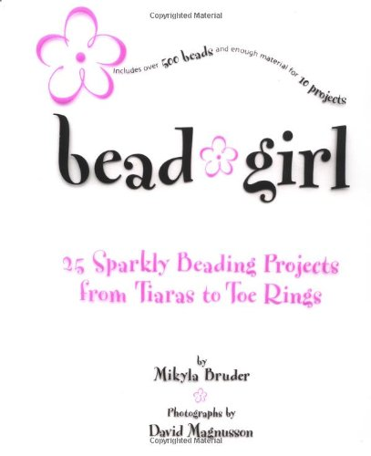 9780811830386: Bead Girl: 25 Sparkly Beading Projects, from Toe Rings to Tiaras