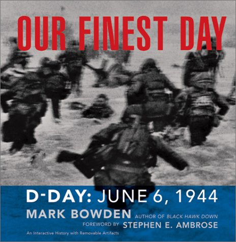 Our Finest Day - D-Day: June 6, 1944: Bowden, Mark