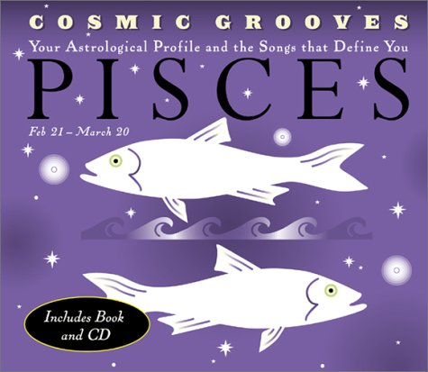 9780811830690: Cosmic Grooves-Pisces: Your Astrological Profile and the Songs that Define You