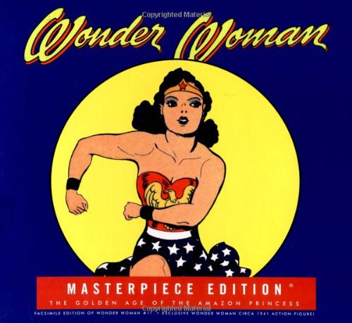 Wonder Woman Masterpiece Edition: The Golden Age of the Amazon Princess - Collector's Edition (0811831213) by Les Daniels