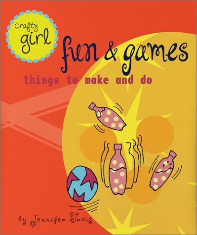 9780811831253: Fun and Games: Things to Make and Do (Crafty Girls)