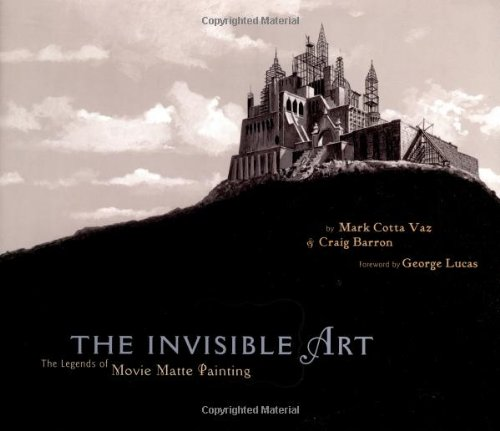 9780811831369: The Invisible Art: The Legends of Movie Matte Painting