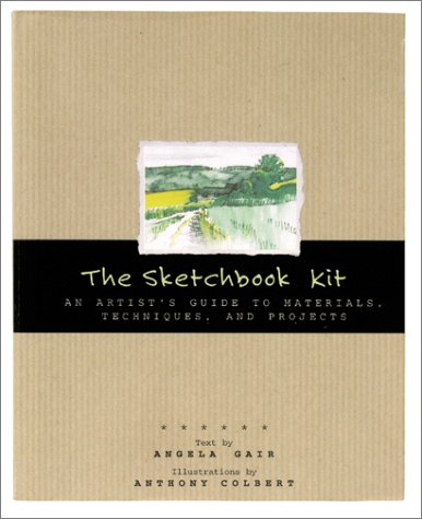 The Sketchbook Kit: An Artist's Guide to Techniques, Materials, and Projects (0811831493) by Angela Gair